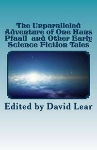 The Unparalleled Adventure of One Hans Pfaall and Other Early Science Fiction Tales