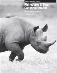 Rhinoceros & Tiger Conservation ACT: Summary Report 1999-2000