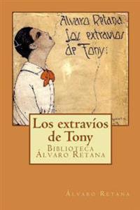 Los Extravíos de Tony: Confesiones Amorales de Un Colegial Ingenuo