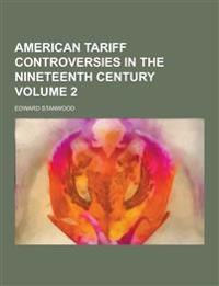 American Tariff Controversies in the Nineteenth Century Volume 2