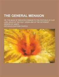 The General Menaion; Or, the Book of Services Common to the Festivals of Our Lord Jesus of the Holy Virgin and of the Different Orders of Saints