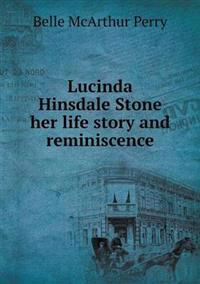 Lucinda Hinsdale Stone Her Life Story and Reminiscence