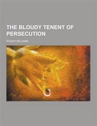 The Bloudy Tenent of Persecution