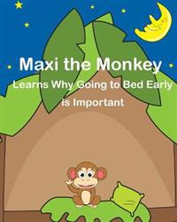 Maxi the Monkey Learns Why Going to Bed Early Is Important: The Safari Children's Books on Good Behavior