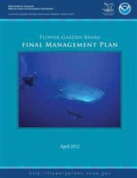 Flower Garden Banks National Marine Sanctuary Final Management Plan 2012