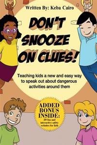 Don't Snooze on Clues!: Teaching Kids a New and Easy Way to Speak Out about Dangerous Activities Around Them.
