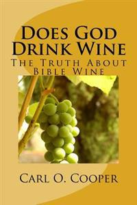 Does God Drink Wine 2: The Truth about Bible Wine