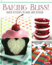 Baking Bliss!: Baked Desserts to Make and Devour