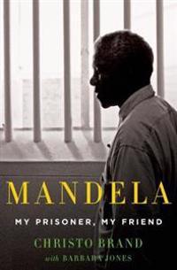 Mandela: My Prisoner, My Friend: My Prisoner, My Friend