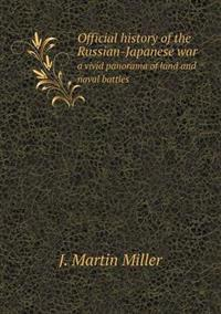Official History of the Russian-Japanese War a Vivid Panorama of Land and Naval Battles