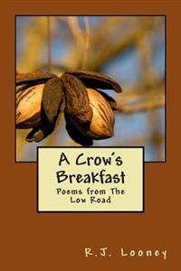 A Crow's Breakfast: Poems from the Low Road