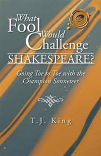 What Fool Would Challenge Shakespeare?