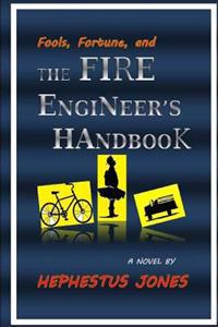 Fools, Fortune, and the Fire Engineer's Handbook