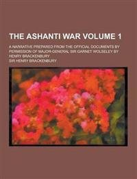 The Ashanti War; A Narrative Prepared from the Official Documents by Permission of Major-General Sir Garnet Wolseley by Henry Brackenbury Volume 1