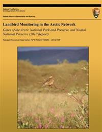 Landbird Monitoring in the Arctic Network: Gates of the Arctic National Park and Preserve and Noatak National Preserve (2010 Report)