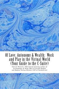 Of Love, Autonomy & Wealth: : Work and Play in the Virtual World (Your Guide to the C-Suite)