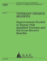 Veterans' Pension Benefits: Improvements Needed to Ensure Only Qualified Veterans and Survivors Recieve Benefits