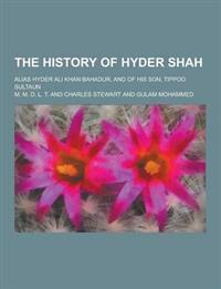 The History of Hyder Shah; Alias Hyder Ali Khan Bahadur, and of His Son, Tippoo Sultaun