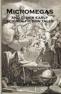 Micromegas and Other Early Science Fiction Tales