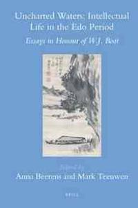 Uncharted Waters: Intellectual Life in the EDO Period: Essays in Honour of W.J. Boot
