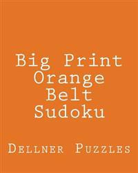 Big Print Orange Belt Sudoku: Sudoku Puzzles from the Dellner Collection
