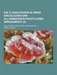 Die Cluniacenser in Ihrer Kirchlichen Und Allgemeingeschichtlichen Wirksamkeit; Bis Zur Mitte Des Elften Jahrhunderts (2)
