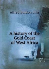 A History of the Gold Coast of West Africa