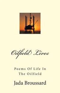 Oilfield Lives: Poems of Life in the Oilfield