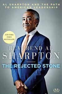 Rejected Stone: Al Sharpton and the Path to American Leadership