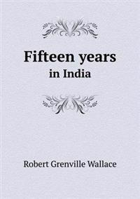 Fifteen Years in India