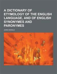 A Dictionary of Etymology of the English Language, and of English Synonymes and Paronymes