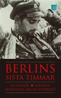 Berlins sista timmar - en svensk SS-soldats berättelse om slutstriden