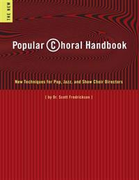 Popular Choral Handbook: New Techniques for Pop, Jazz, and Show Choir Directors