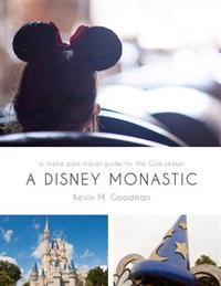 A Disney Monastic: A Theme Park Travel Guide for the God-Seeker