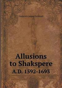 Allusions to Shakspere A.D. 1592-1693