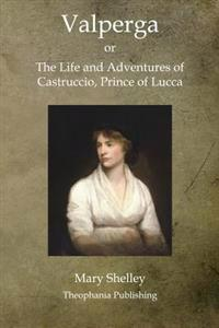 Valperga: The Life and Adventures of Castruccio, Prince of Lucca