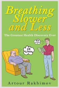 Breathing Slower and Less: The Greatest Health Discovery Ever