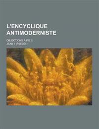 L'Encyclique Antimoderniste; Objections a Pie X