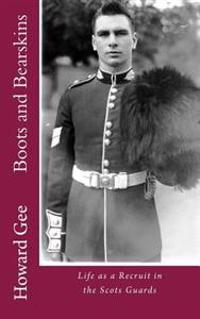 Boots and Bearskins: Life as a Recruit in the Scots Guards