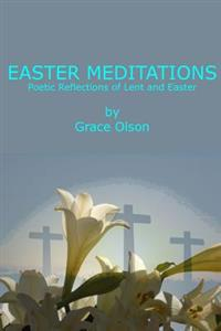 Easter Meditations: Poetic Reflections of Lent and Easter