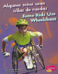 Algunos Ninos Usan Sillas de Ruedas/Some Kids Use Wheelchairs