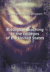 Biological Teaching in the Colleges of the United States