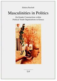 Masculinities in Politics: On Gender Constructions Within Political Youth Organizations in Greece