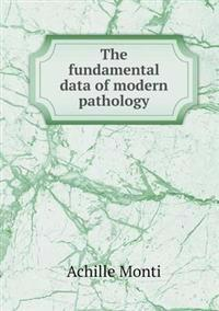 The Fundamental Data of Modern Pathology