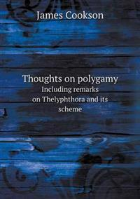 Thoughts on Polygamy Including Remarks on Thelyphthora and Its Scheme