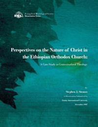 Perspectives on the Nature of Christ in the Ethiopian Orthodox Church: A Case Study in Contextualized Theology