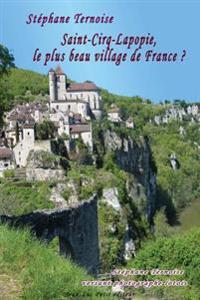 Saint-Cirq-Lapopie, Le Plus Beau Village de France ?: Stéphane Ternoise Versant Photographe Lotois