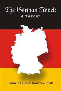 The German Novel: A Theory
