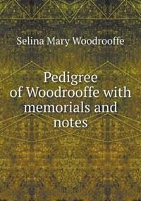 Pedigree of Woodrooffe with Memorials and Notes