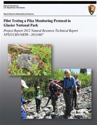 Pilot Testing a Pika Monitoring Protocol in Glacier National Park: Natural Resource Technical Report Nps/Ucbn/Nrtr-2013/667